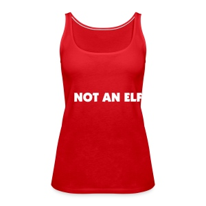 Not an ELF spagtop - Women's Premium Tank Top