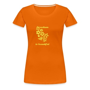 Freedom Is Beautiful - Women's Premium T-Shirt