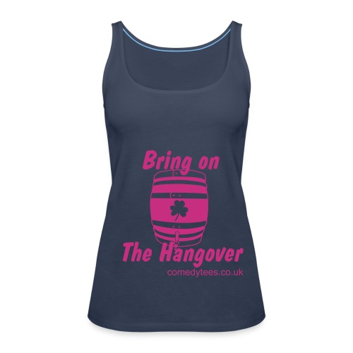 Bring on the Hangover - Women's Premium Tank Top