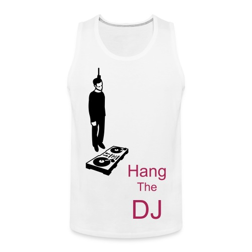 Hang The DJ mens vest  - Men's Premium Tank Top