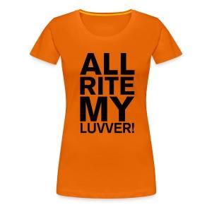ALL RITE MY LUVVER - Women's Premium T-Shirt