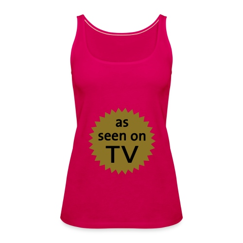 as seen on tv T!!! - Women's Premium Tank Top