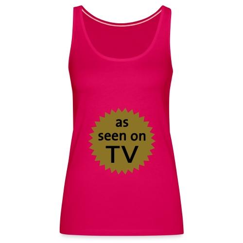 as seen on tv T!!! - Women's Premium Tank Top
