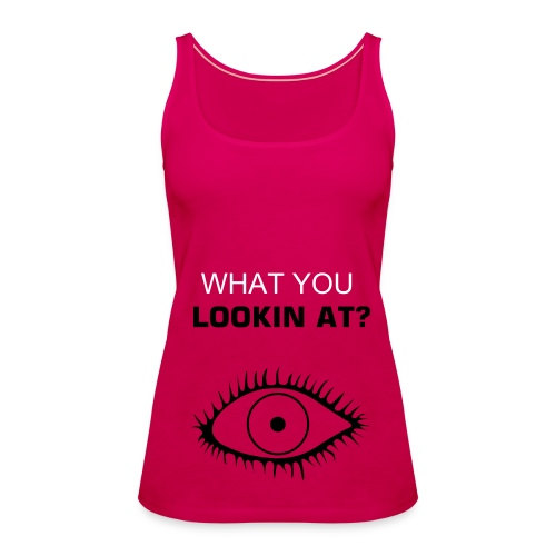 WHAT YOU LOOKIN AT? - Women's Premium Tank Top