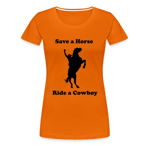 Save a Horse, Ride a Cowboy - Women's Premium T-Shirt
