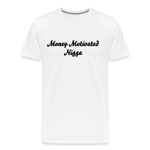 Money Motivated Nigga White Top With Black Writing  - Men's Premium T-Shirt