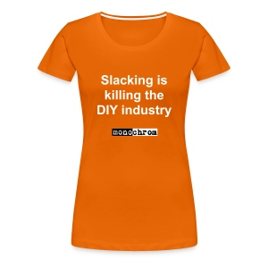 Slacking is killing the DIY industry - wmn - Women's Premium T-Shirt