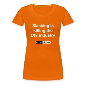 Slacking is killing the DIY industry - wmn - Women's Premium T-Shirt
