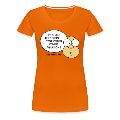 Etre sur un Tshirt c'est coton comme situation! Femme - orange - T-shirt Premium Femme