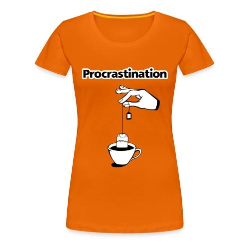 Procrastination - Frauen Premium T-Shirt