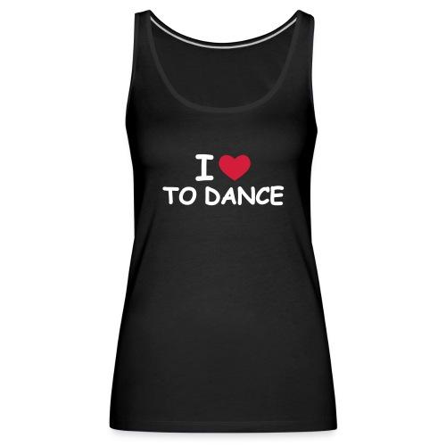 I Love To Dance - Naisten premium hihaton toppi