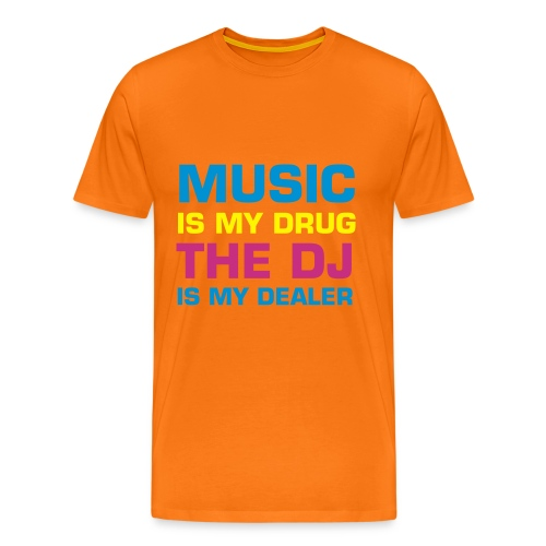 Music is my drug The dj is my dealer (oranje) - Mannen Premium T-shirt