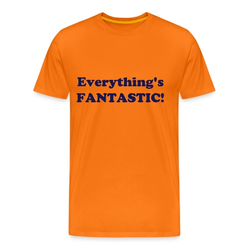 Everything's Fantastic - Men's Premium T-Shirt