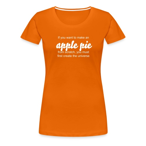 If you want to make an apple pie from scratch… - Women's Premium T-Shirt