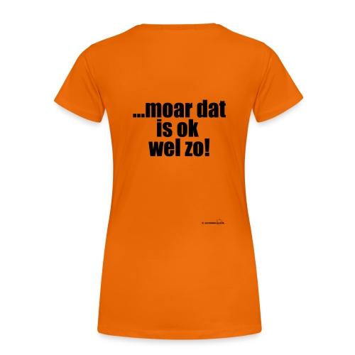 dat zeg i'j now wel... - Vrouwen Premium T-shirt