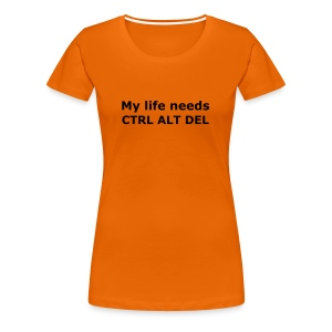 My Life Needs CTRL ALT DEL - Women's Premium T-Shirt