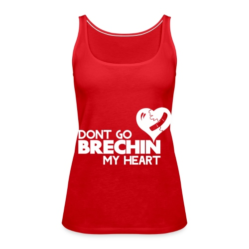 Don't Go Brechin My Heart - Women's Premium Tank Top