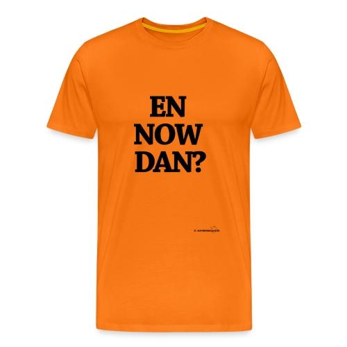 En now dan? (zwarte opdruk) - Mannen Premium T-shirt