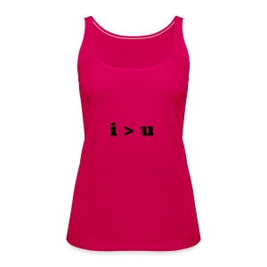 i greater than u - Women's Premium Tank Top