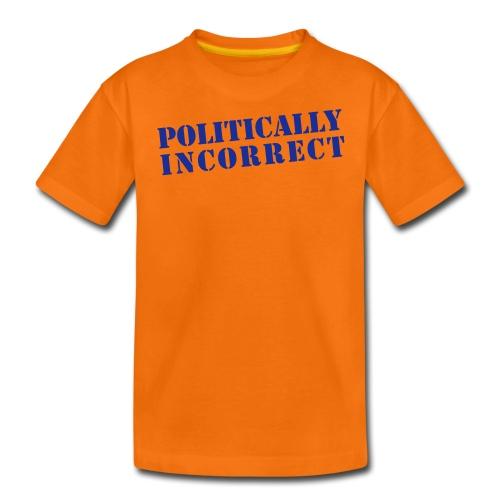 POLITICALLY INCORRECT - Teenager Premium T-Shirt