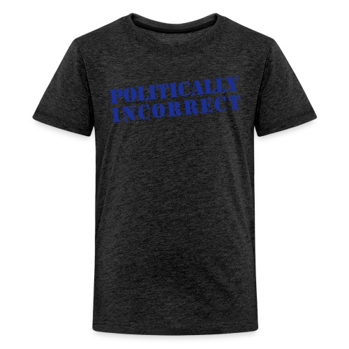 POLITICALLY INCORRECT - Teenager Premium T-Shirt