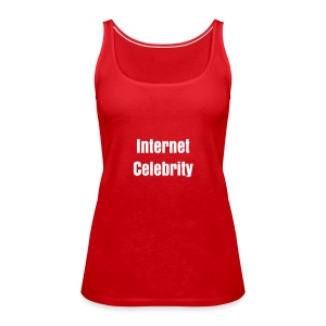 Internet Celebrity - Women's Premium Tank Top