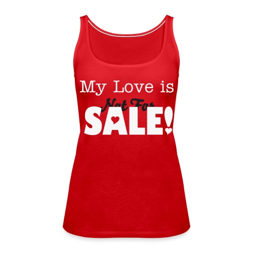 My love is not for sale! - Vrouwen Premium tank top