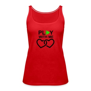Play with me Girly Shirt - Frauen Premium Tank Top