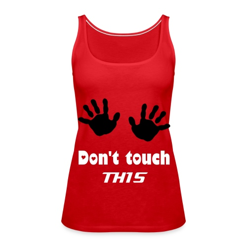 Don't touch this - Canotta premium da donna