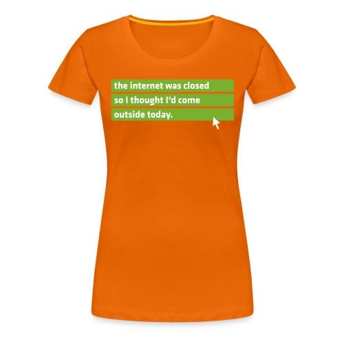 Das Internet hat zu.... - Frauen Premium T-Shirt