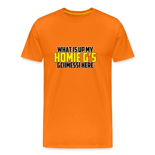 What is up my Homie G's - Men's Premium T-Shirt