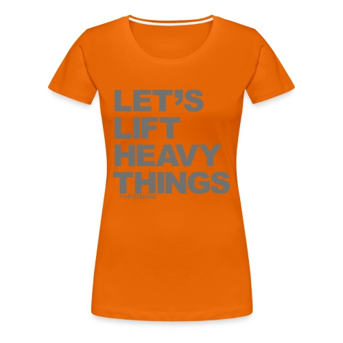 Let's lift heavy Things - Grey - Women's Premium T-Shirt