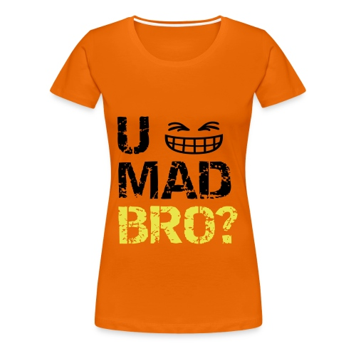 U MAD BRO? LOL (Girl) - Women's Premium T-Shirt
