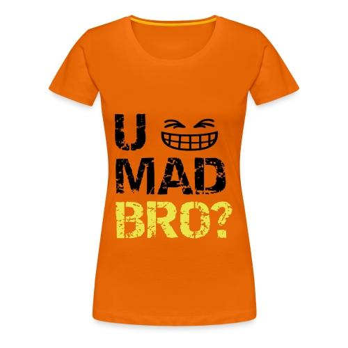 U MAD BRO? LOL (Girl) - Women's Premium T-Shirt