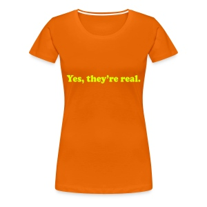 They're Real - Camiseta premium mujer