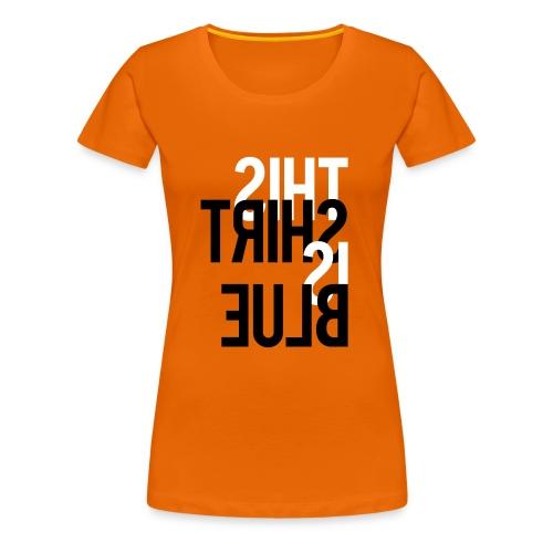 this shirt is blue - Frauen Premium T-Shirt