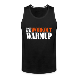 Your Workout is my Warmup - Männer Premium Tank Top