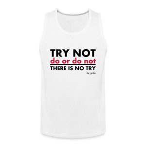 Try Not do or do not there is no try T-Shirts - Men's Premium Tank Top