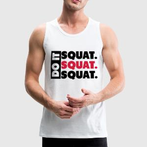 Do It. Squat.Squat.Squat  T-Shirts - Men's Premium Tank Top