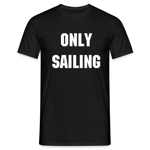 Only sailing - Camiseta hombre