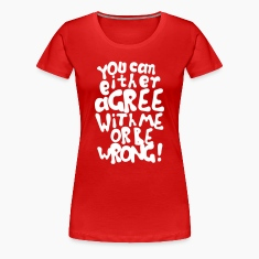 Funny provocative agree or be wrong quotes T-shirts