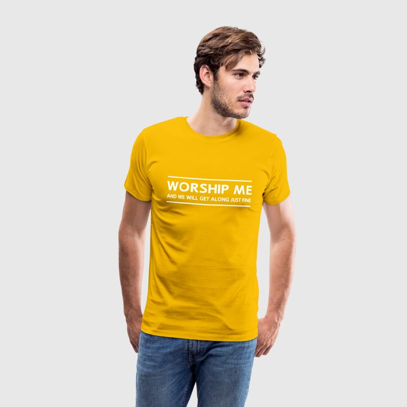 Worship Me And We Will Get Along Just Fine T-Shirts - Men's Premium T-Shirt