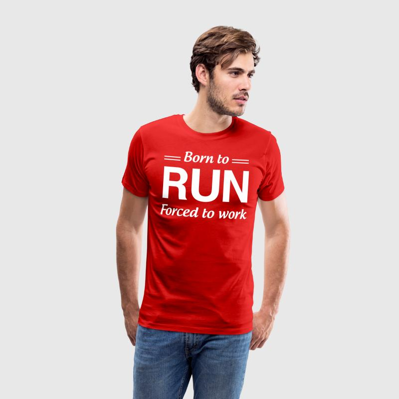 Born to Run Forced to Work T-Shirts - Men's Premium T-Shirt