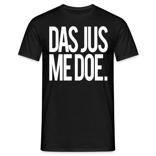 DAS JUS ME DOE. (Men) - Men's T-Shirt