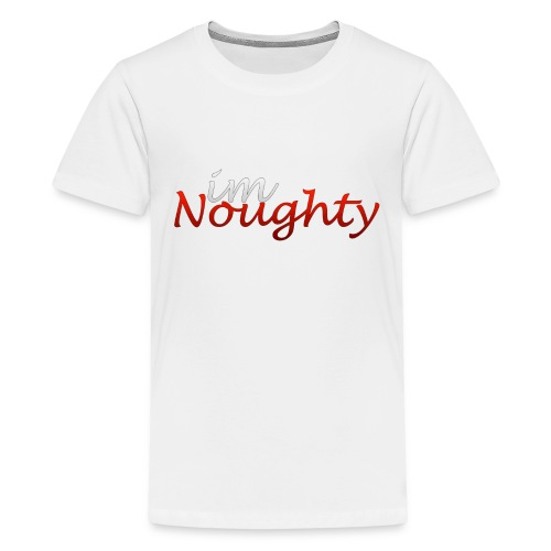 I'm Noughty Teenage T-Shirt - Teenage Premium T-Shirt