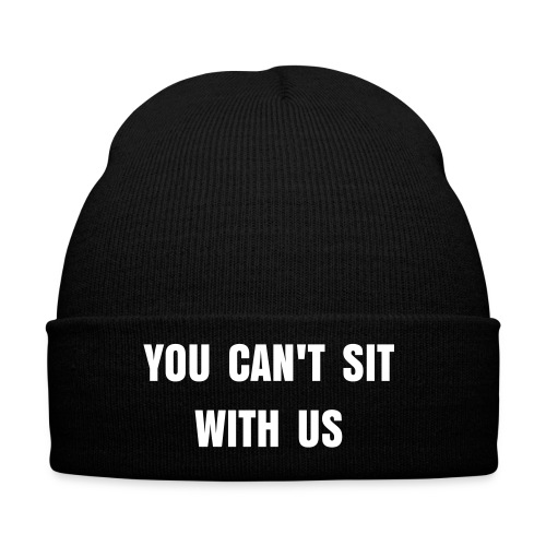 You Can't Sit With Us Mean Girls beanie - Wintermuts