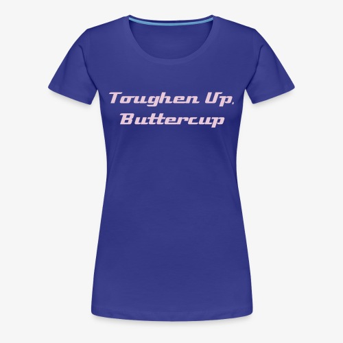 Toughen Up Buttercup - Women's Premium T-Shirt