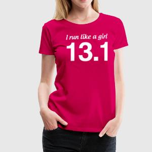 I Run Like a Girl 13.1 T-Shirts - Women's Premium T-Shirt