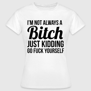 I'm not always a  just kidding T-shirts - Vrouwen T-shirt