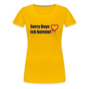 sorry boys - ich heirate - Frauen Premium T-Shirt